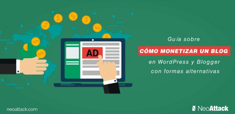 Guía sobre cómo monetizar un blog en WordPress y Blogger con formas alternativas