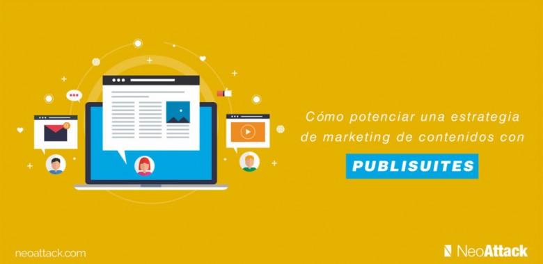 Cómo potenciar una estrategia de marketing de contenidos con Publisuites