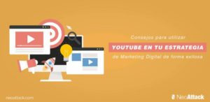 Consejos para usar YouTube en tu estrategia de Marketing Digital de forma exitosa