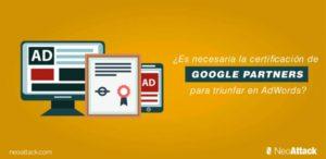 ¿Es necesaria la certificación en Google Partners para triunfar en AdWords?