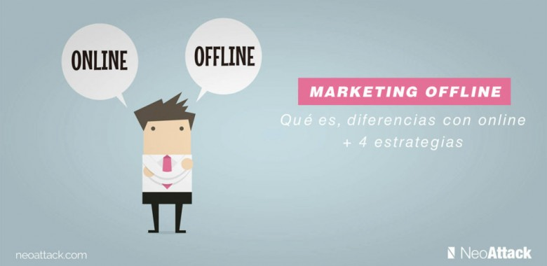 Qué es Marketing offline, diferencias con online  +  4 estrategias