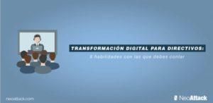 Transformación digital para directivos: 8 habilidades que debes tener