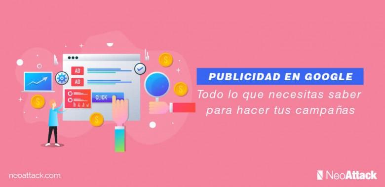 Publicidad en Google: Todo lo que necesitas saber para hacer tus campañas