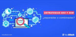 Estrategias SEO y SEM: ¿separadas o combinadas?