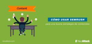 ¿Sabes cómo usar SEMrush para elaborar una buena estrategia de contenidos?