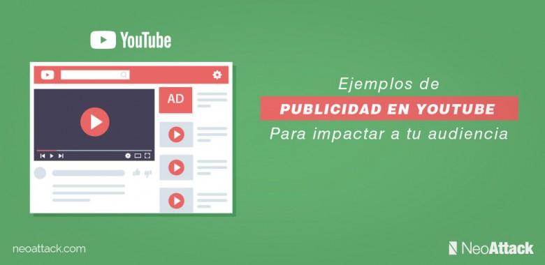 Ejemplos de publicidad en YouTube para impactar a tu audiencia
