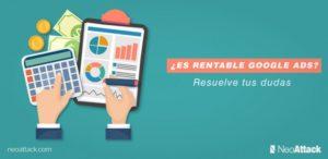 ¿Es rentable Google Ads? Resuelve tus dudas