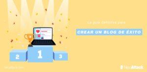 ¿Cómo crear un blog de éxito? ➞ La guía definitiva