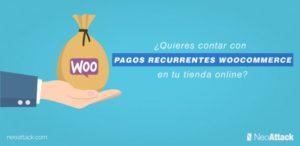 ¿Quieres contar con pagos recurrentes WooCommerce en tu página online?
