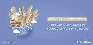 Adwords internacional: Cómo hacer campañas de Google Ads para otros países