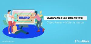 Campañas de Branding: Cómo hacer visible tu marca