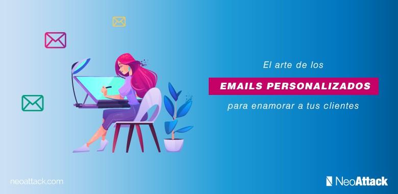 El arte de los emails personalizados para enamorar a tus clientes