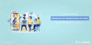 Técnicas de persuasión en Redes Sociales. Lo que necesitas para conseguir tus objetivos