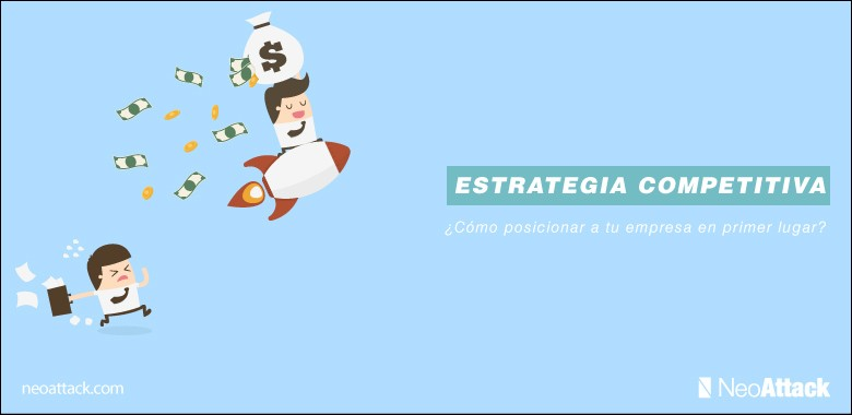 Estrategia competitiva, cómo posicionar a tu empresa en primer lugar