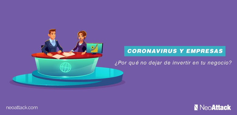 Coronavirus: ¿Por qué no debes dejar de invertir en tu negocio en este momento?