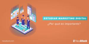 Estudiar Marketing Digital: ¿Por qué es importante?