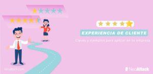 Experiencia de cliente: claves y ejemplos para aplicar en tu empresa