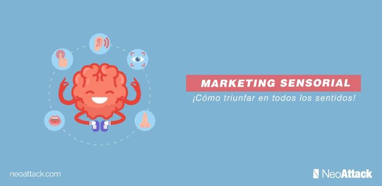 Marketing sensorial → ¡Cómo triunfar en todos los sentidos!
