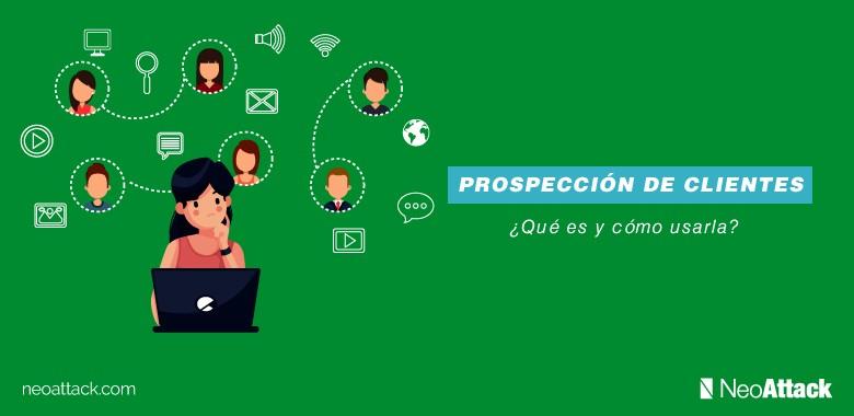 Prospección de clientes: ¿Qué es y cómo hacerla?