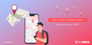 Cómo salir en Google Maps [Guía Paso a Paso 2020]