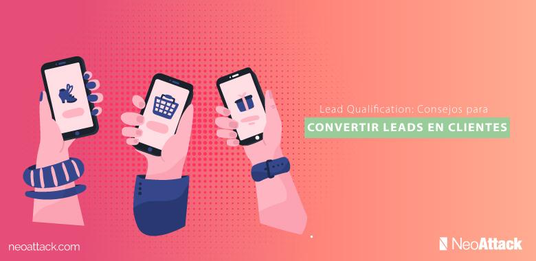 Lead Qualification: Cómo convertir leads en clientes