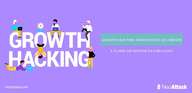 Growth Hack para atraer visitas de LinkedIn a tu web sin invertir en publicidad
