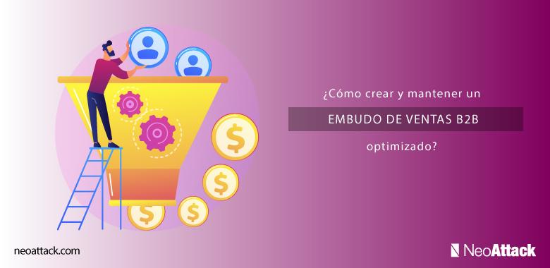Cómo crear y mantener un embudo de ventas B2B optimizado